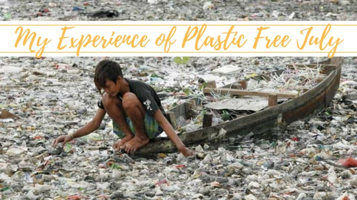 My experience of 'Plastic FreeJuly'